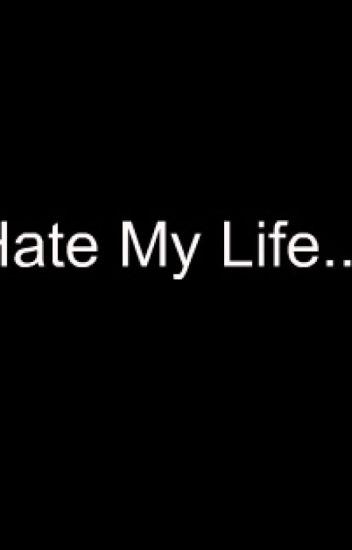 I Hate My Life Written By Sherry Sherry Pigg Wattpad
