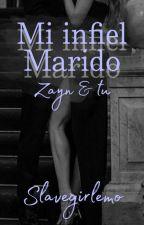 Mi Infiel Marido-(Zayn Y Tu) by SlaveGirlEmo