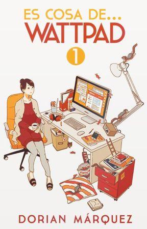 Es cosa de... Wattpad [Libro 1] by DorianyuPanda