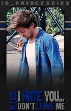 I Hate You... Please Don't Leave Me [Tomlinson // AU] by 1D_Princess155
