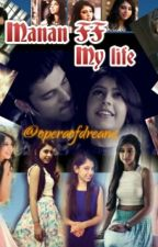 MANAN-FF  MY LIFE!!! by operaofdreams