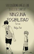 Ninguna Posibilidad (Haikyuu Yaoi) by Cori-san