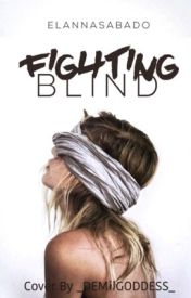 Fighting Blind ||#Wattys2016|| by ElannaSabado