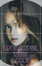 Apocalypse With Daddy(On Hold) by lovelacy32