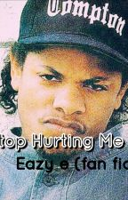 Stop Hurting Me (Eazy E Fan Fic) by KabeeraRichardson