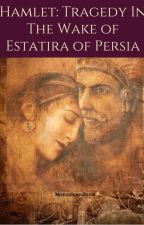 Hamlet: Tragedy In The Wake of Estatira of Persia by MoroccanSuns