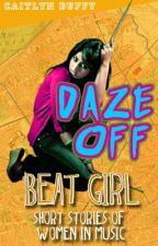Daze Off by caitlynduffy