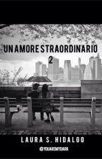 Un amore straordinario 2 (completato) by youaremydark