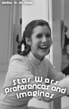 Original Star Wars Preferences And Imagines by doritos_in_da_hood