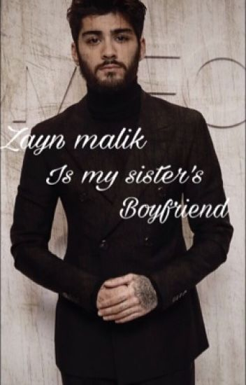 Zayn Malik is my sister's boyfriend [Z.S]- ✅