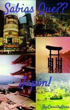 Sabias Que??   Japón! by CamiilaAlexa