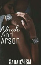 Nicole and Arson {Completed} #Wattys2016 by Sarah24SM