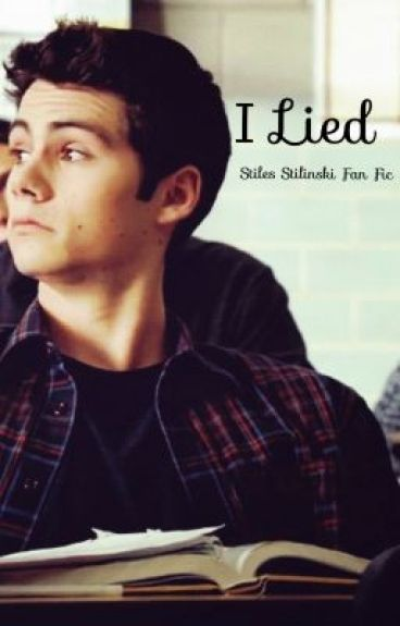 I Lied- Stiles Stilinski Fan Fic