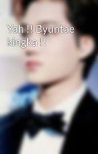 Yah !! Byuntae kingka !! by Kai_EXO96