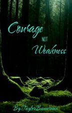 Courage Not Weakness by Kariease_Writes