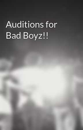 Auditions for Bad Boyz!! by ilovemylifesometimes