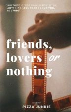 Friends, Lovers, or Nothing? by pizzajunkie