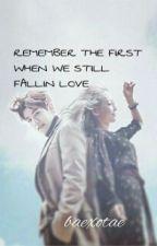 Remember The First when We Still Fallin Love by itsimejin07