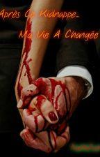 Après Ce Kidnappe... Ma Vie A Changée [TERMINÉE] by NumiZven