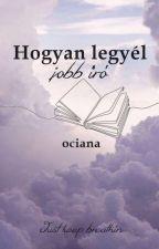 Hogyan legyél Jobb író?! by HellOciana