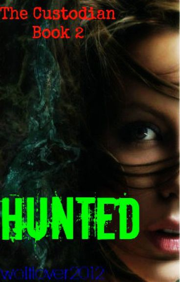 Hunted (Custodians book Two) ON HOLD by wolflover2012