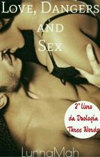 Love, Dangers and Sex - Livro 2 - Duologia Three Words  by LunnaMah