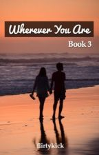 Wherever You Are (Book 3) by flirtykick