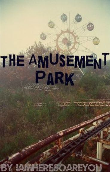The Amusement Park by iamheresoareyou
