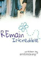 Remain Incredible [On Editing] by coklatcaramel