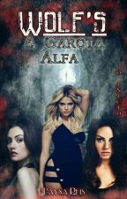.Wolf's -A Garota Alfa.1ª by LaysaReis_