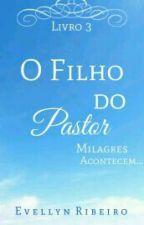 """""""O Filho Do Pastor: Milagres acontecem """" by eveehribeiro"""
