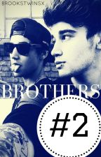 Brothers #2 [Sequel to Brothers • Brooks Brothers Fanfic] by BrooksTwinsx