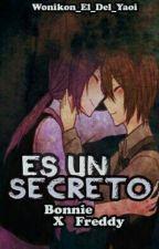 Es Un Secreto [Bonnie x Freddy] «EN PROGRESO» by Wonikon_The_Crazy