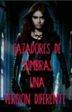 Cazadores De Sombras una Versión Diferente by Roxy_Diaz_