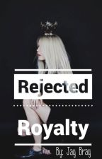 Rejected Royalty by JayBray