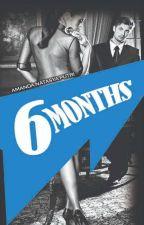 6 months by amandamachii