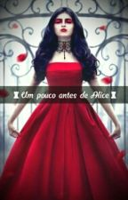♜Um Pouco Antes De Alice♜  by _AngryCat_