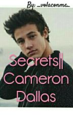 •Secrets•||Cameron Dallas#Wattys2016 by _volaconme_