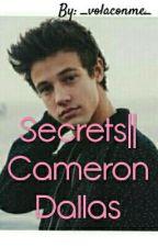 •Secrets•||Cameron Dallas#Wattys2016 by _volaconme_