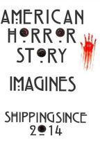 American Horror Story Imagines (One Shots) by shippingsince2014