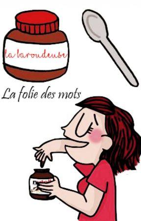La folie des mots by LaBaroudeuse