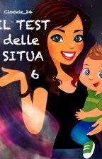 IL TEST delle SITUA 6 by Clockie_24