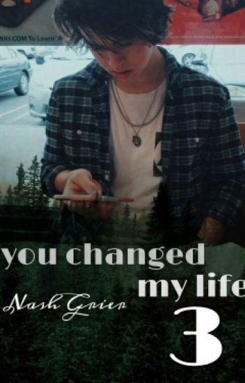You changed my life 3|| Nash grier