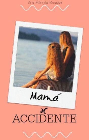 Mamá x Accidente »B.M » Segundo Libro.