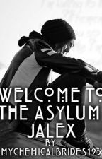 Welcome To The Asylum - Jalex by MyChemicalBrides123