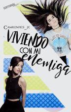 Viviendo con mi Enemiga. [Camren] by Camrenfics_jc
