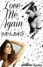 Love Me Again (#MPAJB2) by ainhoa-maria