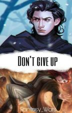 Don't Give Up (Kylo Ren/Star Wars FF) by Fantasy_Wars