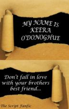 My Name is... Keera O'Donoghue (The Script Fanfic) by Script5780