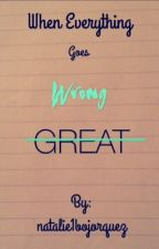 When everything goes wrong! by natalie1bojorquez